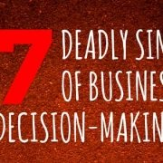 7 Deadly Sins of Business Decision Making