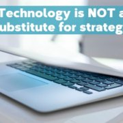 Technology is no substitute for strategy